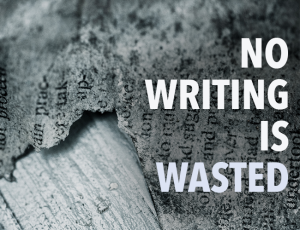 No-Writing-Is-Wasted